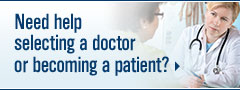 Need help selecting a doctor or becoming a patient?