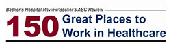Becker's Hospital Review/Becker's ASC Review: 150 Great Places to Work in Healthcare