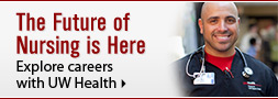 The Future of Nursing is Here; Explore careers with UW Hospital and Clinics; Madison, Wisconsin