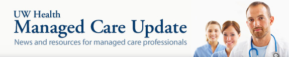 UW Health Managed Care Update e-Newsletter