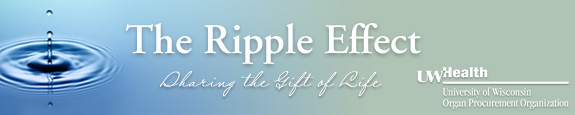 The Ripple Effect: An eNewsletter for the UW Health Organ Procurement Organization