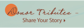 Donor Tributes Share Your Story