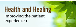 Health and Healing honors the whole person - body, mind and spirit - and offers patients ways to feel empowered throughout the healing process.
