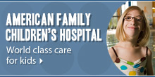American Family Children's Hospital; Madison, Wisconsin; World class care for kids
