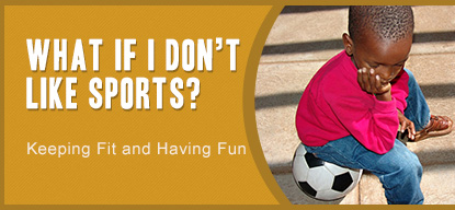What If I Don't Like Sports? Keeping Fit and Having Fun - American Family Children's Hospital - Madison, Wisconsin