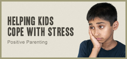 Helping Kids Cope with Stress - Positive Parenting - American Family Children's Hospital - Madison, Wisconsin