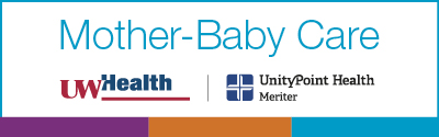 UW Health American Family Children's Hospital and UnityPoint Health - Meriter; Mother-Baby Care