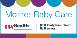 Mother-Baby Care, UW Health and UnityPoint Health - Meriter, Madison, Wisconsin