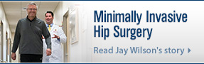 Minimally invasive hip surgery; Read Jay Wilson's story