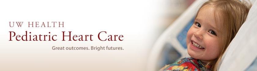 UW Health Pediatric Heart Care. Great outcomes. Bright futures.