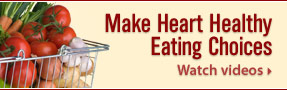 vegetables; Make Heart Healthy Eating Choices; Watch Videos