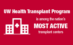 The UW Health Transplant Program is among the nation's most active transplant centers